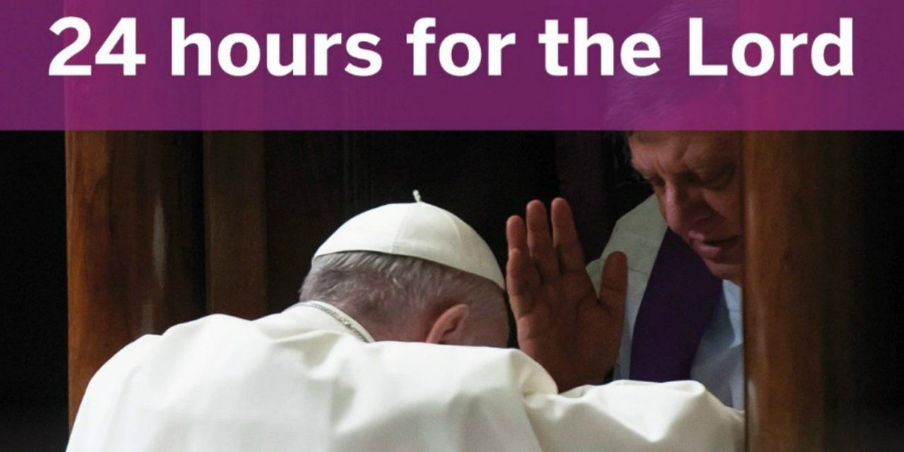 «24 de ore pentru Domnul» împreună cu Papa Francisc