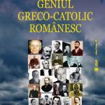 Tradiţiei greco-catolice îi datorăm însăşi fiinţa noastră naţională