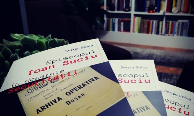 Apariție editorială: Episcopul Ioan Suciu în dosarele securității