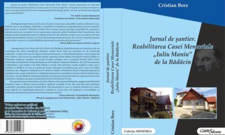 """Apariție editorială: """"Jurnal de șantier. Reabilitarea Casei Memoriale «Iuliu Maniu» de la Bădăcin"""""""