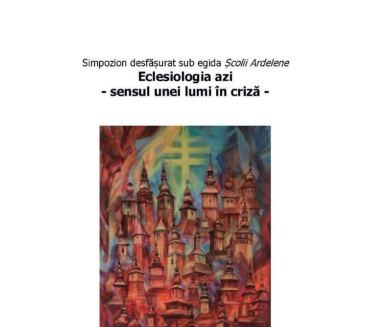 """Invitație: Simpozionul """"Eclesiologia azi – sensul unei lumi în criză"""""""