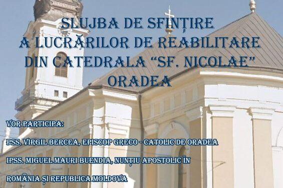 """Slujba de sfințire a lucrărilor de reabilitare din Catedrala """"Sfântul Nicolae"""" Oradea"""