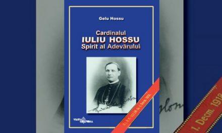 Gelu Hossu: Cardinalul Iuliu Hossu – Spirit al Adevărului
