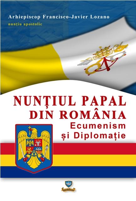 """A aparut cartea """"Nuntiul Papal din România. Ecumenism si Diplomatie"""","""