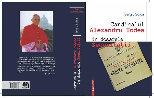 """Aparitie editoriala: """"Cardinalul Alexandru Todea în dosarele securitatii – Note informative"""","""