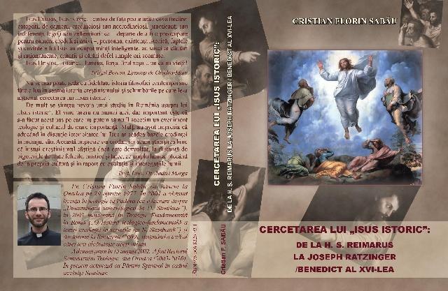 """Noua aparitie editoriala: cartea """"Cercetarea lui «Isus istoric»: de la H. S. Reimarus la Joseph Ratzinger/Benedict al XVI-lea"""","""