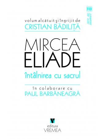 Aparitie: Mircea Eliade. Întâlnirea cu sacrul,
