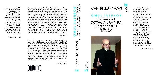 Omul tuturor. Monseniorul Octavian Bârlea si patimirile exilului românesc 1946-1978,