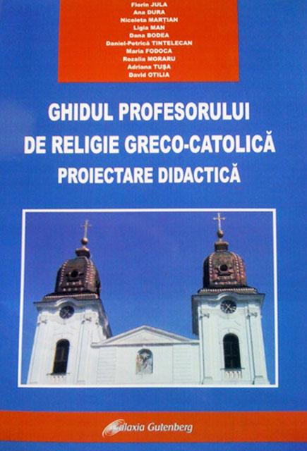 Publicarea Ghidului profesorului de religie greco-catolica. Proiectarea didactica,