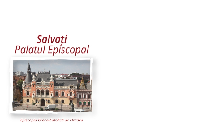 """Salvati Palatul Episcopal"","
